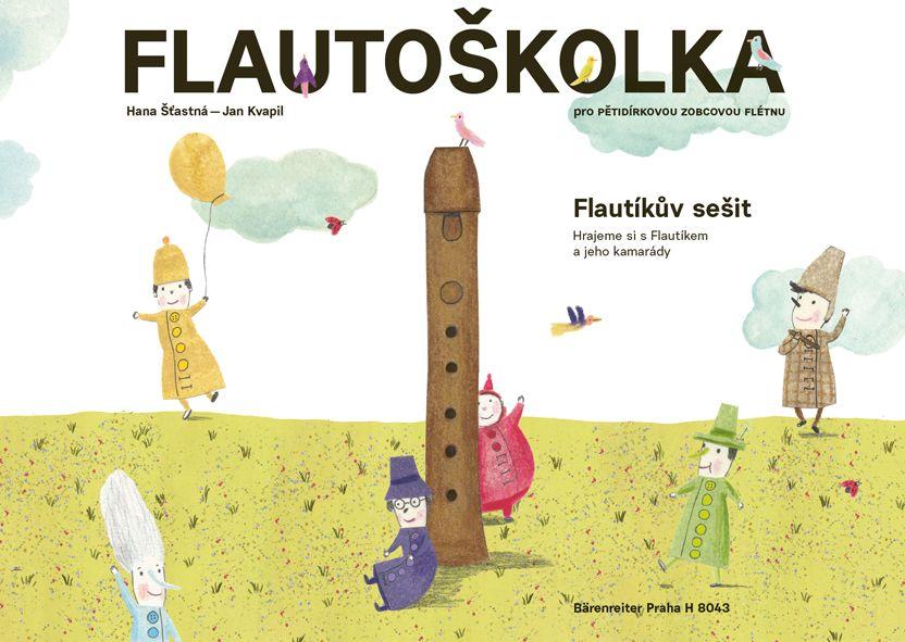 Flautoškolka - H. Šťastná a J. Kvapil - Flautíkův sešit Bärenreiter Praha