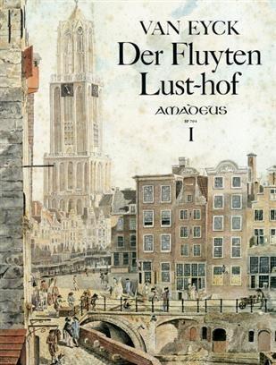J. van Eyck - Der Fluyten Lust-hof - Band I Amadeus