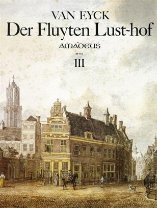 J. van Eyck - Der Fluyten Lust-hof - Band III Amadeus